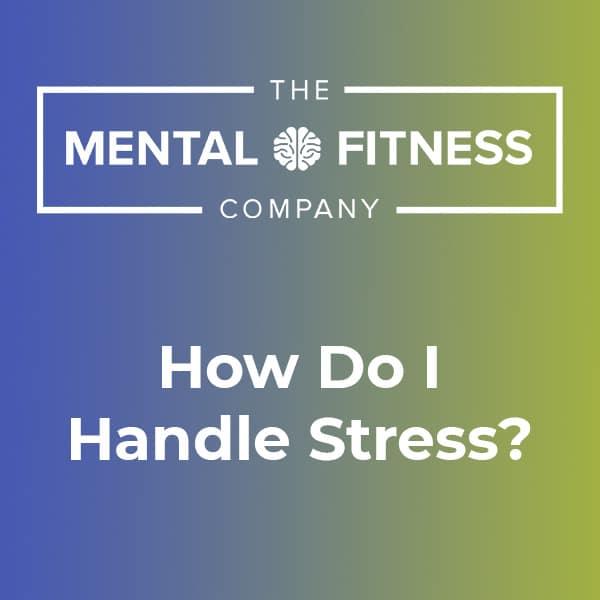 How Do I Handle Stress